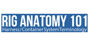 Rig Anatomy 101—Harness/Container System Terminology